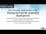 PathFinder Recording 6:  You Can Pay Now... OR You Can Pay Later: Making Your Case for Leadership Development