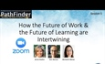 PathFinder Recording 5: Zoom: How the Future of Work & The Future of Learning Are Intertwining